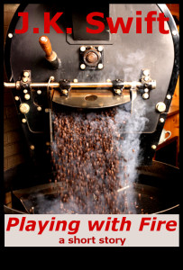 Playing With Fire by J.K. Swift
